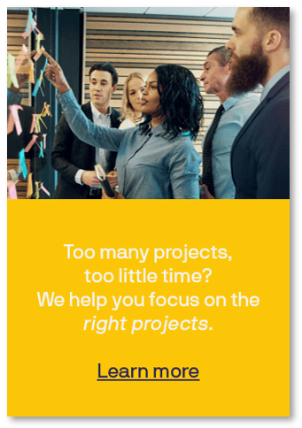 Too many projects, too little time?We help you focus on the right projects.